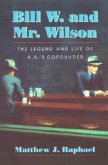 Bill W. and Mr. Wilson: The Legend and Life of A.A.'s Cofounder