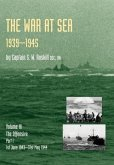 War at Sea 1939-45: Volume III Part I The Offensive 1st June 1943-31 May 1944 OFFICIAL HISTORY OF THE SECOND WORLD WAR