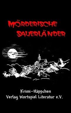 Mörderische Sauerländer - Baumeister, Uta; Kallweit, Frank; Rickenbrock, Norbert; Schumann, Gabriele; Spieckermann, Ulrike; Thole, Erika