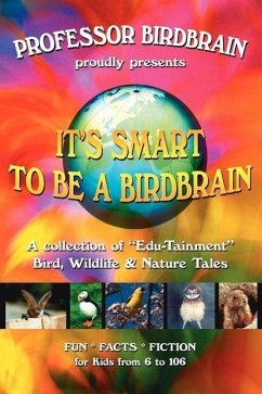 """It's Smart to Be a Birdbrain: A Collection of """"Edu-Tainment"""" Bird, Wildlife and Nature Tales"""