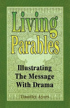 Living Parables: Illustrating the Message with Drama - Ayers, Timothy Wayne