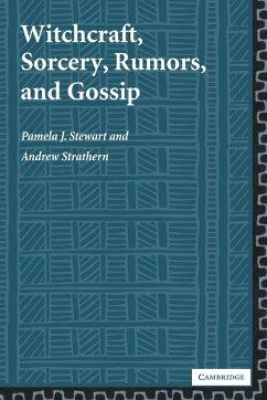 Witchcraft, Sorcery, Rumors, and Gossip - Stewart, Pamela J.; Strathern, Andrew