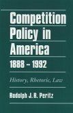 Competition Policy in America, 1888-1992: History, Rhetoric, Law