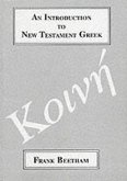 An Introduction to New Testament Greek: A Quick Course in the Reading of Koine Greek