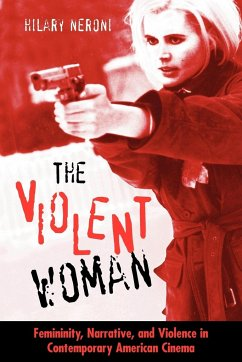 The Violent Woman: Femininity, Narrative, and Violence in Contemporary American Cinema - Neroni, Hilary