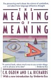 The Meaning of Meaning: A Study of the Influence of Language Upon Thought and of the Science of Symbolism