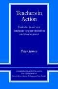 Teachers in Action: Tasks for In-Service Language Teacher Education and Development - James, Peter