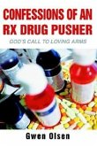 Confessions of an RX Drug Pusher: God's Call to Loving Arms