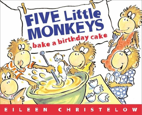 Five Little Monkeys Bake A Birthday Cake Von Eileen Christelow