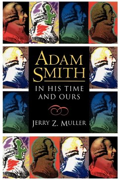 Adam Smith in His Time and Ours - Muller, Jerry Z.