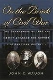 On the Brink of Civil War: The Compromise of 1850 and How It Changed the Course of American History