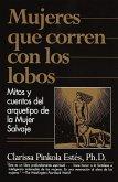 Mujeres Que Corren Con Los Lobos: Mitos Y Cuentos del Arquetipo de la Mujer Salvaje
