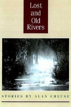 Lost and Old Rivers: Stories by Alan Cheuse - Cheuse, Alan
