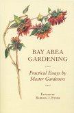 Bay Area Gardening: 64 Practical Essays by Master Gardeners