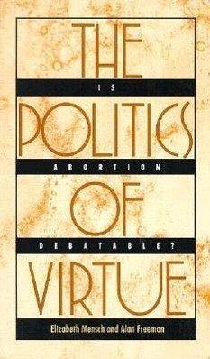 The Politics of Virtue - Mensch, Elizabeth; Freeman, Alan