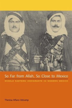 So Far from Allah, So Close to Mexico: Middle Eastern Immigrants in Modern Mexico - Alfaro-Velcamp, Theresa
