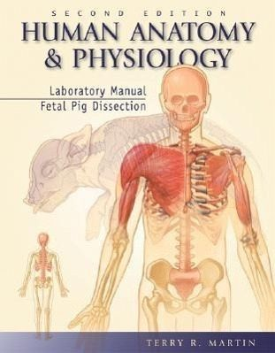 human anatomy and physiology laboratory manual fetal pig dissection rh buecher de Anatomy and Physiology Heredity laboratory manual for human anatomy and physiology martin 3rd edition