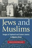 Jews and Muslims: Images of Sephardi and Eastern Jewries in Modern Times