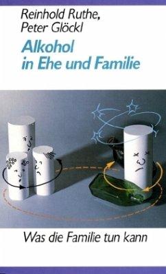 Alkohol in Ehe und Familie - Ruthe, Reinhold; Glöckl, Peter