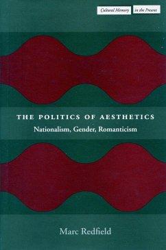 The Politics of Aesthetics: Nationalism, Gender, Romanticism - Redfield, Marc