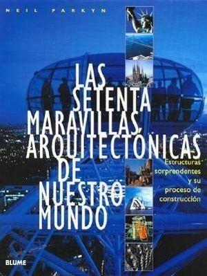 Las Setenta Maravillas Arquitectonicas De Nuestro Mundo
