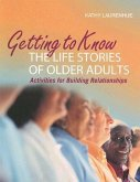 Getting to Know the Life Stories of Older Adults: Activities for Building Relationships ¬With CDROM