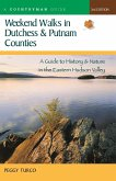 Weekend Walks in Dutchess and Putnam Counties: A Guide to History & Nature in the Eastern Hudson Valley