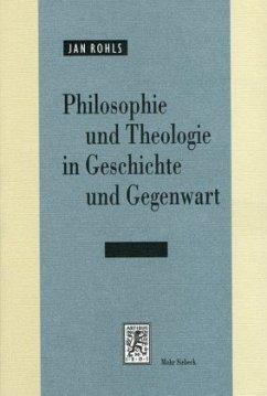 Philosophie und Theologie in Geschichte und Gegenwart - Rohls, Jan