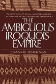 The Ambiguous Iroquois Empire: The Covenant Chain Confederation of Indian Tribes with English Colonies