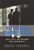 Rethinking Rehabilitation: Why Can't We Reform Our Criminals?