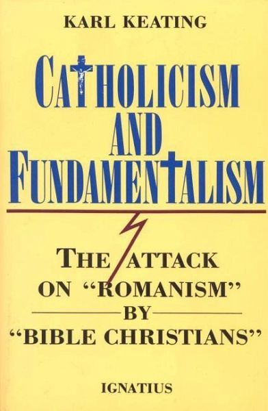 Catholicism and Fundamentalism - Keating, Karl