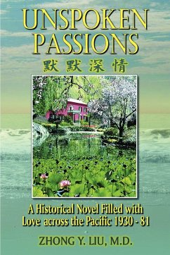 Unspoken Passions: A Historical Novel Filled with Love Across the Pacific 1930-81 - Liu M. D. , Zhong Y.
