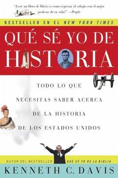 Que Se Yo de Historia: Todo Lo Que Necesitas Saber Acerca de la Historia de Estados Unidos - Davis, Kenneth C