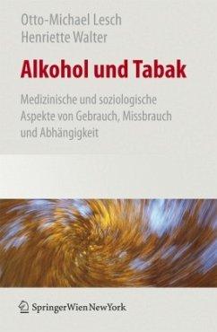 Alkohol und Tabak - Lesch, Otto-Michael; Walter, Henriette; Wetschka, Christian