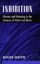 Inhibition: History & Meaning in the Sciences of Mind & Brain