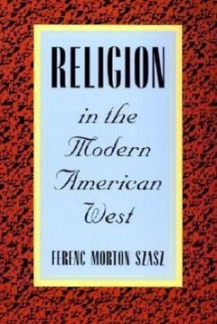 Religion in the Modern American West - Szasz, Ferenc Morton