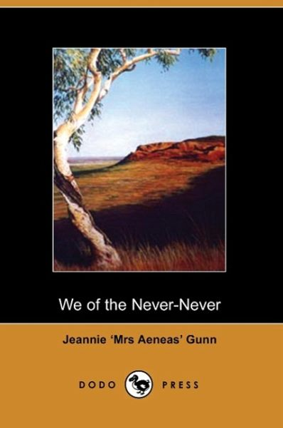 We of the Never Never - Gunn, Jeannie; Jeannie 'Mrs Aeneas' Gunn