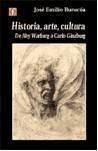 Historia, Arte, Cultura. De Aby Warburg A Carlo...