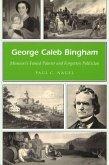 George Caleb Bingham: Missouri's Famed Painter and Forgotten Politician