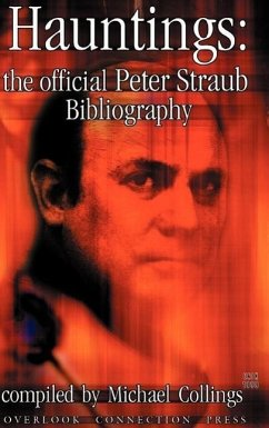 Hauntings: The Official Peter Straub Bibliography - Straub, Peter