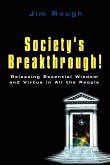 Society's Breakthrough!: Releasing Essential Wisdom and Virtue in All the People