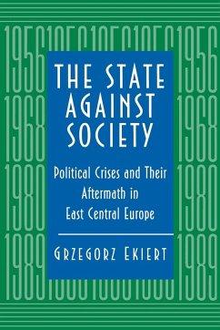 The State against Society - Ekiert, Grzegorz