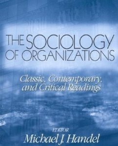 The Sociology of Organizations: Classic, Contemporary, and Critical Readings - Handel, Michael J. (ed.)
