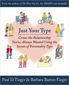Just Your Type: Create the Relationship You've Always Wanted Using the Secrets of Personality Type - Tieger, Paul D.; Barron-Tieger, Barbara