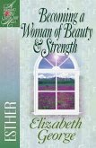 Becoming a Woman of Beauty & Strength: Esther