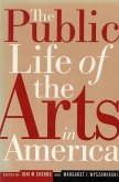 The Public Life of the Arts in America: The Public Life of the Arts in America, Revised Edition