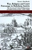 War, Religion and Court Patronage in Habsburg Austria: The Social and Cultural Dimensions of Political Interaction, 1521-1622