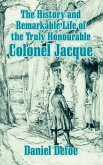 The History and Remarkable Life of the Truly Honourable Colonel Jacque