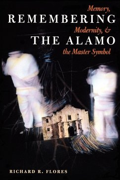 Remembering the Alamo - Flores, Richard R.