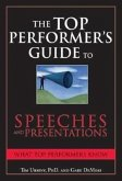 The Top Performer's Guide to Speeches and Presentations: Mastering the Art of Engaging and Persuading Any Audience